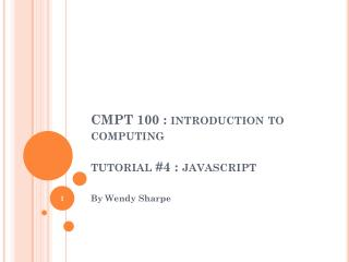 CMPT 100 : introduction to computing tutorial #4 : javascript