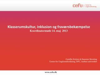 Klasserumskultur, inklusion og fraværsbekæmpelse  Koordinatormøde 14. maj  2013