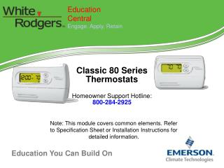Classic 80 Series  Thermostats Homeowner Support Hotline:  800-284-2925