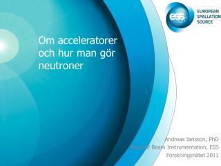 Om acceleratorer och hur man gör neutroner