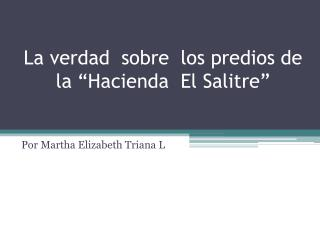 """La verdad   sobre   los predios  de la """"Hacienda  El Salitre"""""""