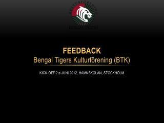 FEEDBACK Bengal Tigers Kulturförening (BTK)