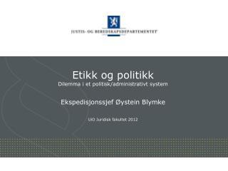 Etikk og politikk Dilemma i  et politisk/administrativt  system