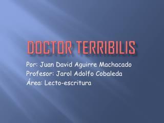 Doctor  terribilis
