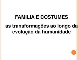 FAMILIA E COSTUMES as transformações ao longo da evolução da humanidade