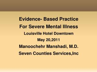 Evidence- Based Practice For Severe Mental Illness Louisville Hotel Downtown May 20,2011