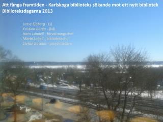 Att fånga framtiden - Karlskoga biblioteks sökande mot ett nytt  bibliotek Biblioteksdagarna 2013