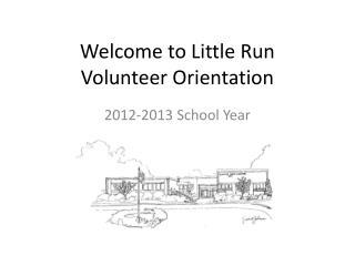Welcome to Little Run  Volunteer Orientation