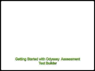 Getting Started with Odyssey  Assessment  Test Builder