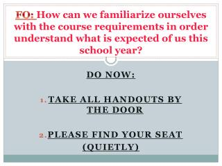 DO NOW: Take all Handouts by the door Please Find your Seat  (quietly)