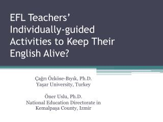 EFL Teachers' Individually-gu ided Activities to  Keep  Their English  A live?