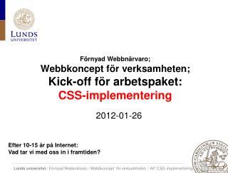 Förnyad Webbnärvaro; Webbkoncept  för verksamheten; Kick-off för arbetspaket:  CSS-implementering