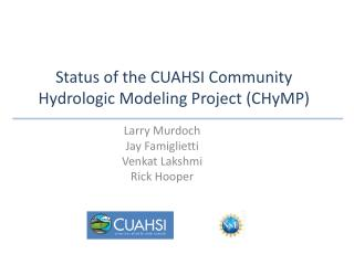 Status of the CUAHSI Community Hydrologic Modeling Project ( CHyMP )