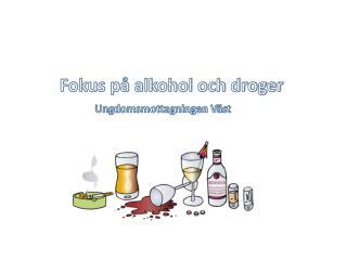 Fokus på alkohol och droger