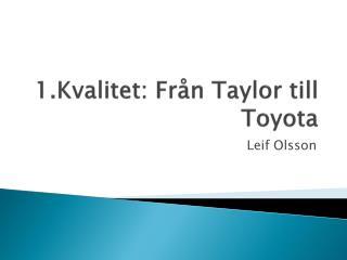 1.Kvalitet: Från Taylor till Toyota