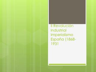 II Revolución  Industrial  Imperialismo España (1868-1931