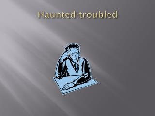 Haunted-troubled