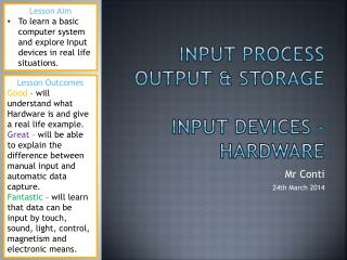 Input Process Output & Storage Input Devices - Hardware