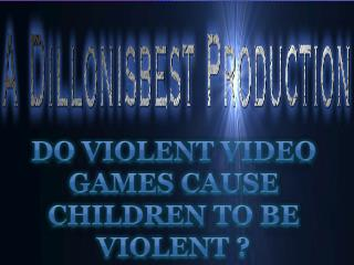 Do violent video games cause children to be violent ?