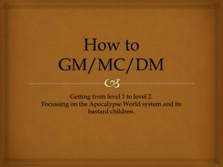 How to GM/MC/DM