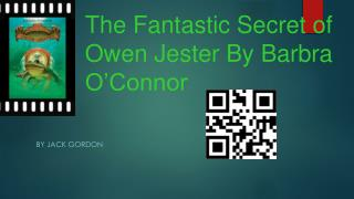 The Fantastic Secret of Owen Jester By Barbra O'Connor