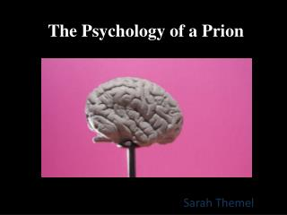 The Psychology of a  Prion