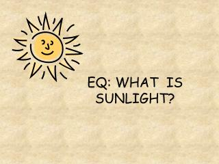 EQ:  WHAT  IS SUNLIGHT?