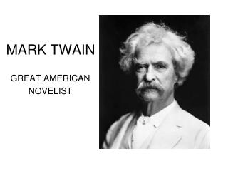 MARK TWAIN GREAT AMERICAN NOVELIST