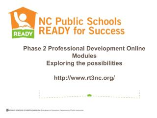 Phase 2 Professional Development Online Modules Exploring the possibilities http://www.rt3nc.org/