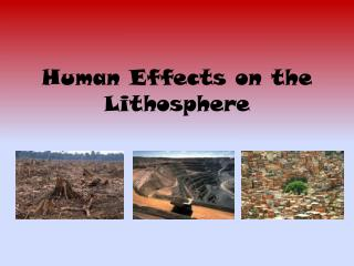 Human Effects on the Lithosphere