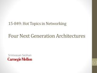 15-849: Hot Topics in Networking Four Next Generation Architectures