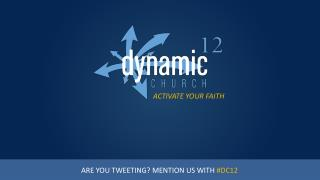 ARE YOU TWEETING? MENTION  US WITH  #DC12