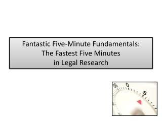 Fantastic Five-Minute Fundamentals:  The Fastest Five Minutes  in Legal Research