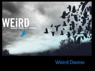 Weird Desires