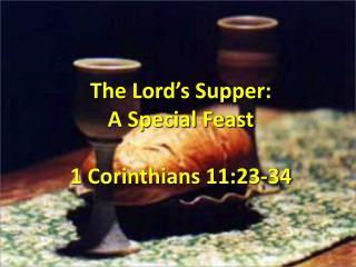 The Lord's Supper: A Special  Feast 1 Corinthians 11:23-34