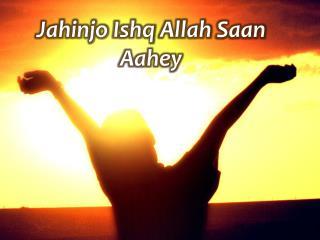 Jahinjo Ishq  Allah  Saan Aahey