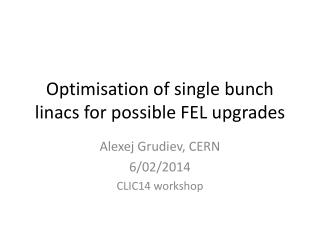 Optimisation of single bunch  linacs  for possible FEL upgrades