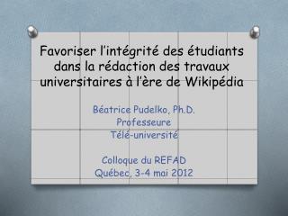 Béatrice  Pudelko ,  Ph.D .  Professeure Télé-université Colloque du REFAD Québec, 3-4 mai 2012