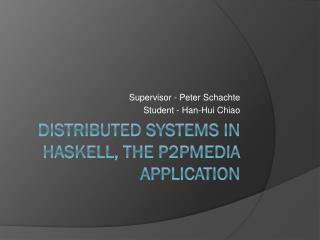 Distributed  systems in Haskell, the P2Pmedia application�