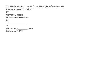 """The Night Before Christmas""    or   The Night Before Christmas (poetry in quotes or italics) b y"