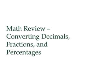 Math  Review – Converting Decimals, Fractions,  and Percentages