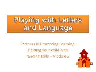 Partners in Promoting Learning:  Helping your child with  reading skills – Module 2