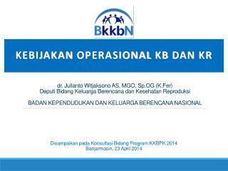 Kebijakan Operasional  KB  dan  KR