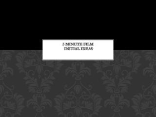 5 minute film  Initial ideas