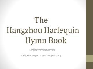 The Hangzhou Harlequin Hymn Book