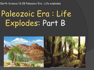 Earth Science  13.2B  Paleozoic Era : Life explodes