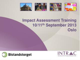 Impact Assessment Training 10/11 th  September 2013 Oslo