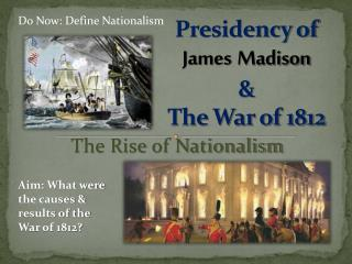 Presidency of  James Madison &  The War of 1812