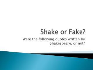 Shake or Fake?