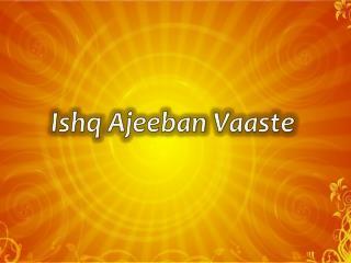 Ishq Ajeeban Vaaste